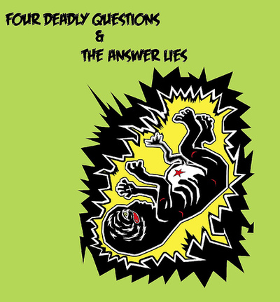 Four Deadly Questions & The Answer Lies split