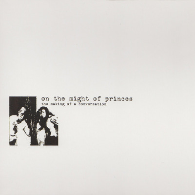 "On the might of princes ""the making of a conversation: expanded reissue"""