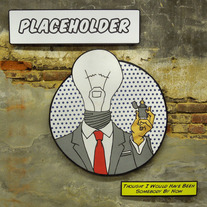 Placeholder - Thought I Would Have Been Somebody By Now 7""