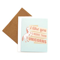 I Like You More Than Unicorns Card