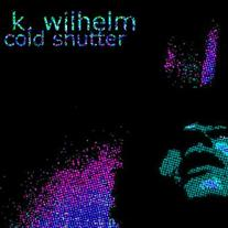 K. Wilhelm - Cold Shutter CD