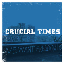 "Crucial Times ""We Want Freedom"" 7"" EP"