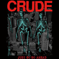 CRUDE - Just Go Go Ahead 7""