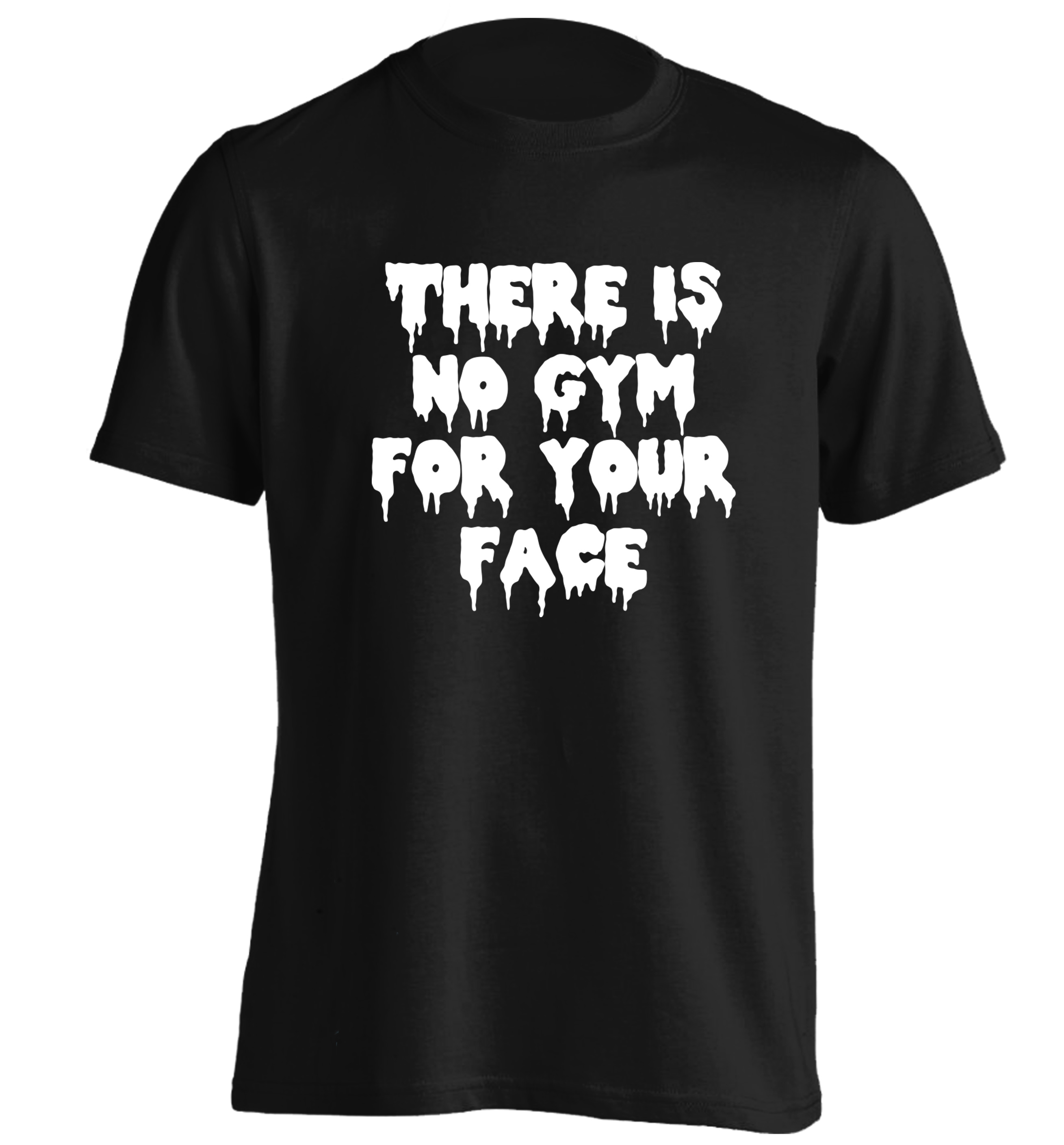 There Is No Gym For Your Face Tshirt Sass Sassy Funny Joke Instagram