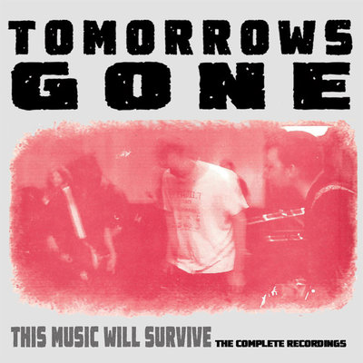 "Tomorrows gone ""this music will survive"""
