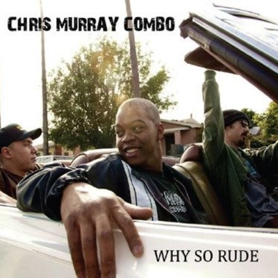 "Chris murray combo ""why so rude"" cd"