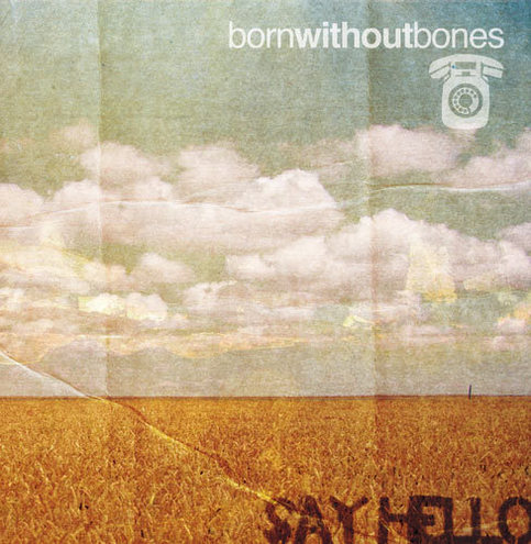 Born Without Bones- Say Hello