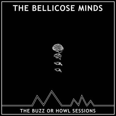 The bellicose minds - the buzz or howl sessions 10""