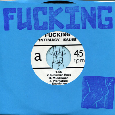 "Fucking 'intimacy issues' 7"" (self released)"