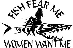 Fish Fear Me Sexy Women Want Me Fishing Outdoor Vinyl