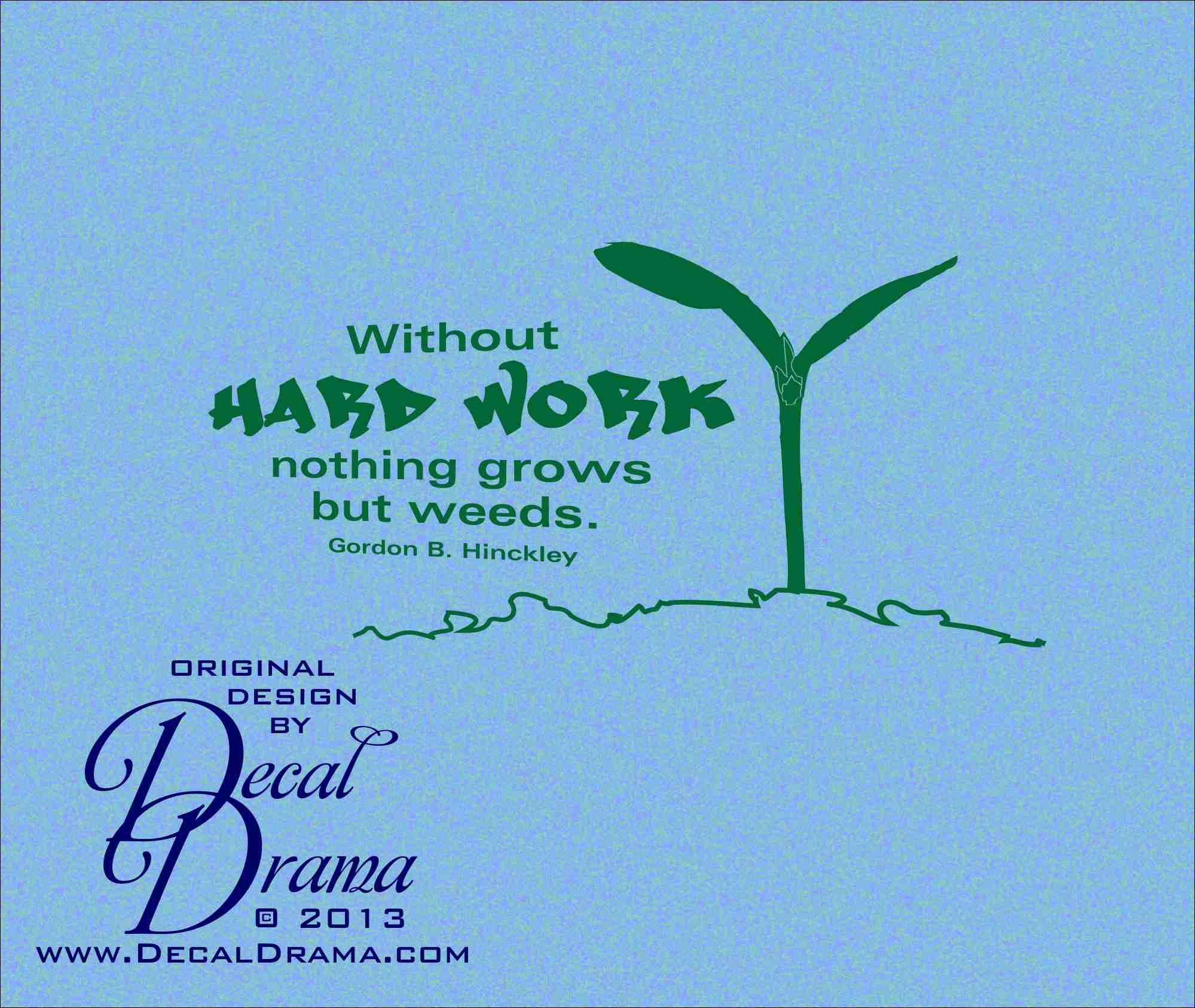 Gordon B Hinckley Quotes Decal Drama · Without Hard Work Nothing Grows But Weeds Gordon B