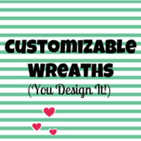 Customizable Wreaths (You Design It!)