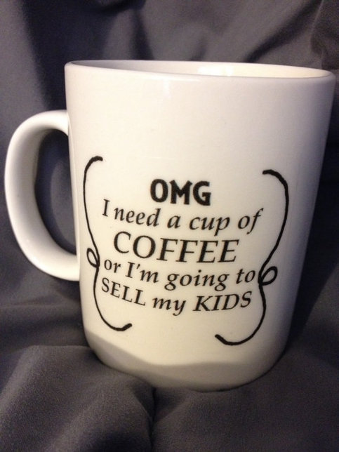 Mother S Day Quote Coffee Mug Omg I Need A Cup Of Coffee