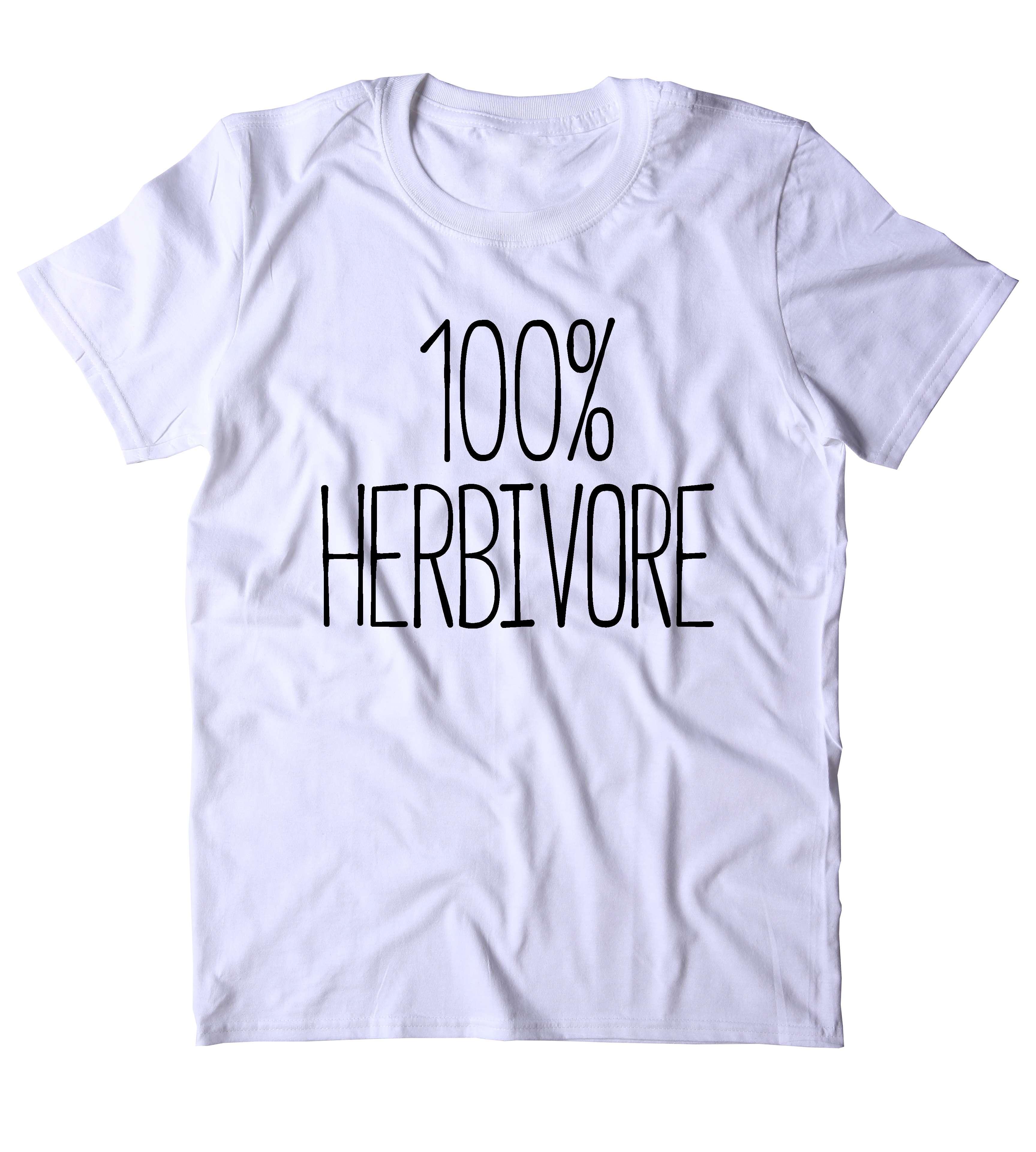 4058e4f507 100% Herbivore T-Shirt Funny Vegan Vegetarian Plant Eater Animal Right  Activist Clothing Tumblr Shirt on Storenvy