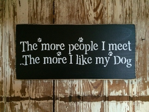 The More People I Meet The More I Like My Dog Sign