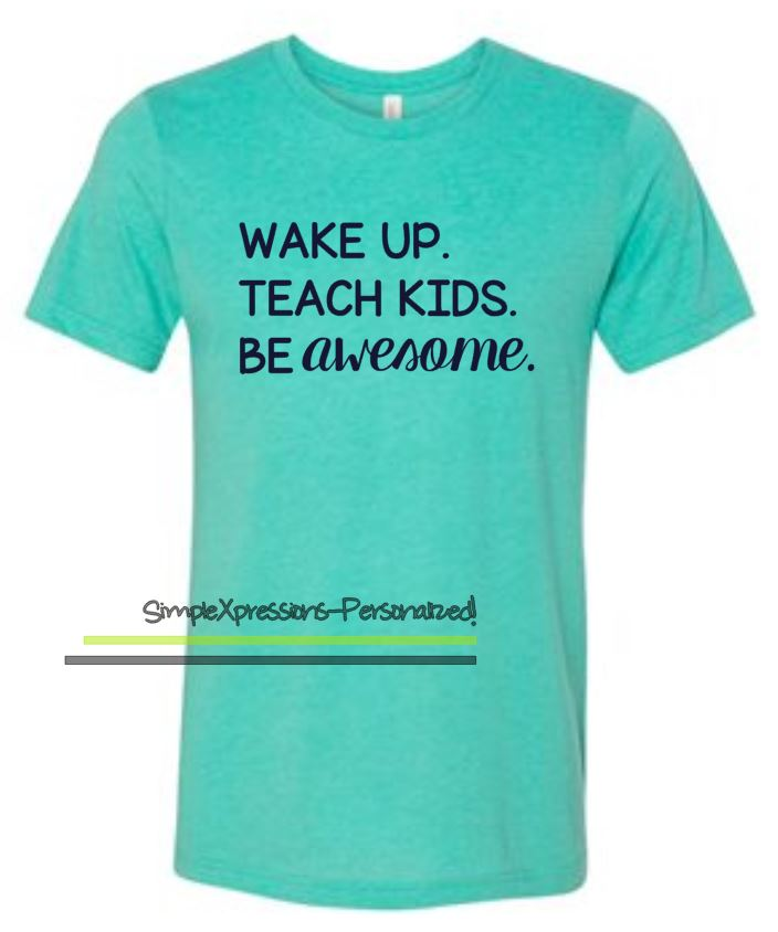 Wake Up Teach Kids Be Awesome Teacher Tshirt Tshirt From Simplexpressions Personalized